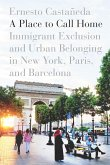 A Place to Call Home: Immigrant Exclusion and Urban Belonging in New York, Paris, and Barcelona
