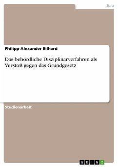 Das behördliche Disziplinarverfahren als Verstoß gegen das Grundgesetz (eBook, PDF)