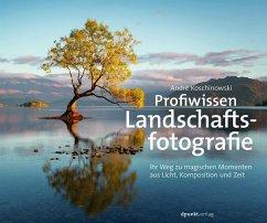 Profiwissen Landschaftsfotografie - Koschinowski, André