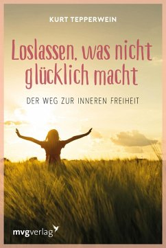 Loslassen, was nicht glücklich macht (eBook, PDF) - Tepperwein, Kurt