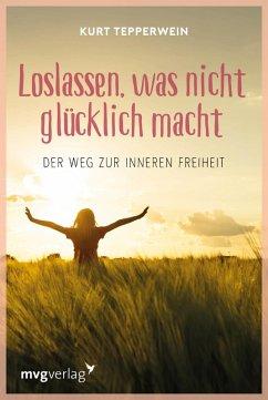 Loslassen, was nicht glücklich macht (eBook, ePUB) - Tepperwein, Kurt