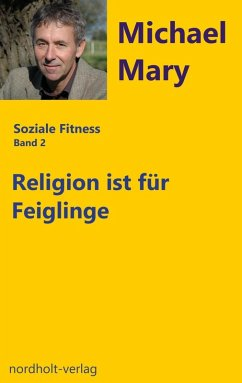 Religion ist für Feiglinge (eBook, ePUB) - Mary, Michael