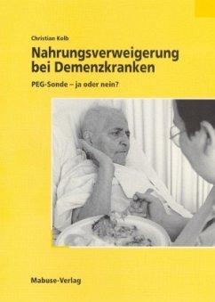 Nahrungsverweigerung bei Demenzkranken (Mängelexemplar) - Kolb, Christian