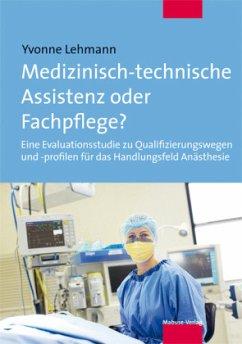 Medizinisch-technische Assistenz oder Fachpflege? (Mängelexemplar) - Lehmann, Yvonne