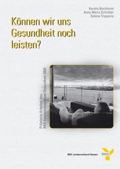 Können wir uns Gesundheit noch leisten? (Mängelexemplar) - Bockhorst, Kerstin; Schröder, Anna M.; Troppens, Sabine