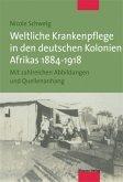 Weltliche Krankenpflege in den deutschen Kolonien Afrikas 1884-1918 (Mängelexemplar)