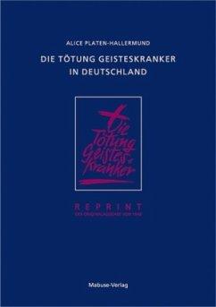 Die Tötung Geisteskranker in Deutschland (Mängelexemplar) - Platen-Hallermund, Alice
