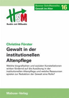 Gewalt in der institutionellen Altenpflege (Mängelexemplar) - Förster, Christine