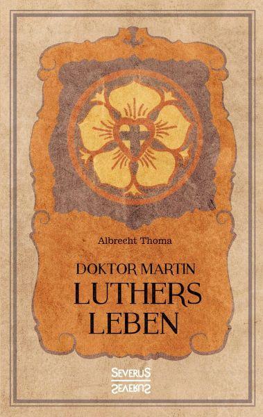 Martin Luthers Leben