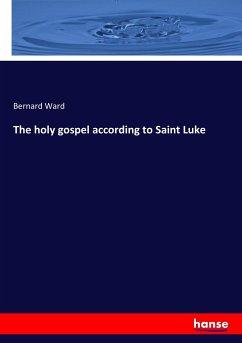 The holy gospel according to Saint Luke