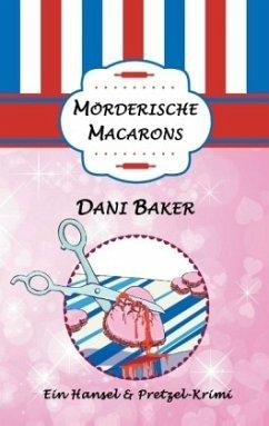 Mörderische Macarons - Baker, Dani