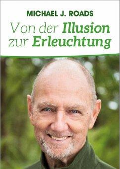 Von der Illusion zur Erleuchtung - Roads, Michael J.