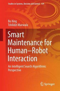 Smart Maintenance for Human-Robot Interaction - Xing, Bo; Marwala, Tshilidzi