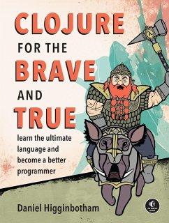 Clojure for the Brave and True (eBook, ePUB) - Higginbotham, Daniel