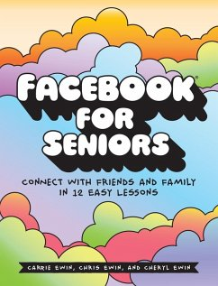 Facebook for Seniors (eBook, ePUB) - Ewin, Carrie; Ewin, Chris; Ewin, Cheryl