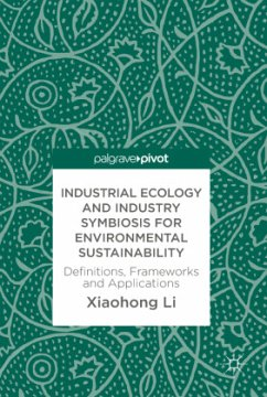 Industrial Ecology and Industrial Symbiosis for Environmental Sustainability - Li, Xiaohong