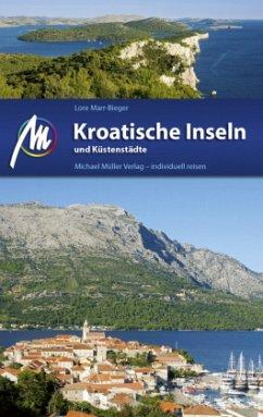 Kroatische Inseln und Küstenstädte Reiseführer Michael Müller Verlag - Marr-Bieger, Lore