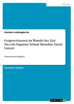 Geigenvirtuosen im Wandel der Zeit. Niccolò Paganini, Yehudi Menuhin, David Garrett