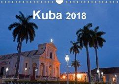 Kuba 2018 (Wandkalender 2018 DIN A4 quer) Dieser erfolgreiche Kalender wurde dieses Jahr mit gleichen Bildern und aktualisiertem Kalendarium wiederveröffentlicht.