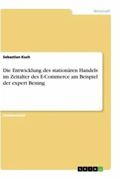 Die Entwicklung des stationären Handels im Zeitalter des E-Commerce am Beispiel der expert Bening - Kuch, Sebastian