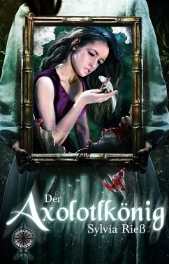 Der Axolotlkönig (eBook, ePUB) - Rieß, Sylvia