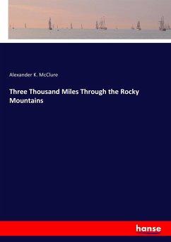 Three Thousand Miles Through the Rocky Mountains