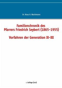 Familienchronik des Pfarrers Friedrich Seybert (1865-1955) - Vorfahren der Generation XI-XX (eBook, ePUB)
