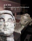 A.D. 313 - Von Carnuntum zum Christentum