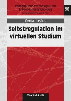 Selbstregulation im virtuellen Studium - Justus, Xenia