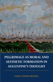 Pilgrimage as Moral and Aesthetic Formation in Augustine's Thought (eBook, ePUB)