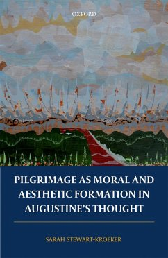 Pilgrimage as Moral and Aesthetic Formation in Augustine's Thought (eBook, ePUB) - Stewart-Kroeker, Sarah
