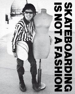 Skateboarding Is Not a Fashion: The Illustrated History of Skateboard Apparel - Blümlein, Jürgen; Vogel, Dirk; Cap10