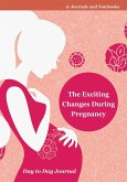 The Exciting Changes During Pregnancy Day to Day Journal