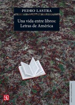 Una vida entre libros: Letras de América (eBook, ePUB) - Lastra, Pedro