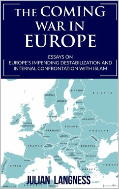 The Coming War In Europe: Essays On Europe's Impending Destabilization And Internal Confrontation With Islam (eBook, ePUB) - Langness, Julian