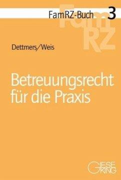 Betreuungsrecht für die Praxis - Dettmers, Wiebke Maria;Weis, Wolf Moritz