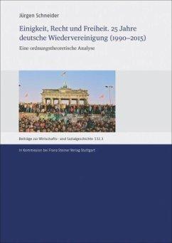 Einigkeit, Recht und Freiheit. 25 Jahre deutsche Wiedervereinigung (1990-2015) - Schneider, Jürgen