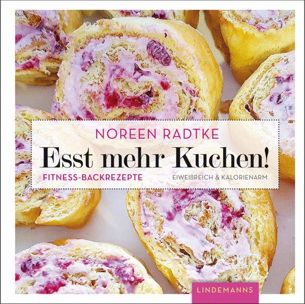 Esst mehr Kuchen! - Radtke, Noreen
