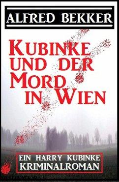 Kubinke und der Mord in Wien: Kriminalroman (Alfred Bekker´s Kommissar Harry Kubinke, #1) (eBook, ePUB)