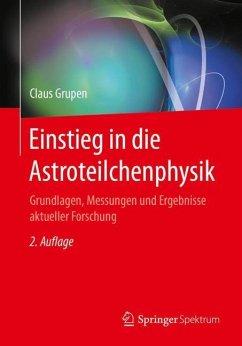 Einstieg in die Astroteilchenphysik - Grupen, Claus