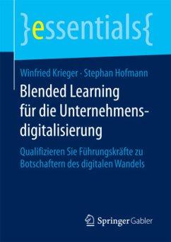 Blended Learning für die Unternehmensdigitalisierung - Krieger, Winfried; Hofmann, Stephan