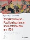 Vergissmeinnicht - Psychiatriepatienten und Anstaltsleben um 1900