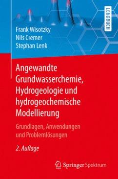 Angewandte Grundwasserchemie, Hydrogeologie und hydrogeochemische Modellierung - Wisotzky, Frank