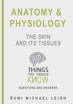 Anatomy and Physiology The skin and its tissues (Things you should know, #4) (eBook, ePUB)