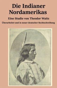 Die Indianer Nordamerikas - Waitz, Theodor