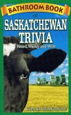 Bathroom Book of Saskatchewan Trivia: Weird, Wacky and Wild