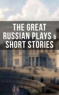 THE GREAT RUSSIAN PLAYS & SHORT STORIES (eBook, ePUB) - Chekhov, Anton; Pushkin, A.S.; Gogol, N.V.; Turgenev, I.S.; Dostoyevsky, F.M.; Tolstoy, L.N.; Saltykov, M.Y.; Korolenko, V.G.; Garshin, V.N.; Sologub, K.; Potapenko, I.N.; Semyonov, S.T.; Gorky, Maxim; Andreyev, L.N.; Artzybashev, M.P.; Kuprin, A.I.; Phelps, William Lyon