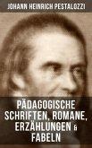 Johann Heinrich Pestalozzi: Pädagogische Schriften, Romane, Erzählungen & Fabeln (eBook, ePUB)