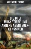 Die drei Musketiere und andere Abenteuer-Klassiker (eBook, ePUB)