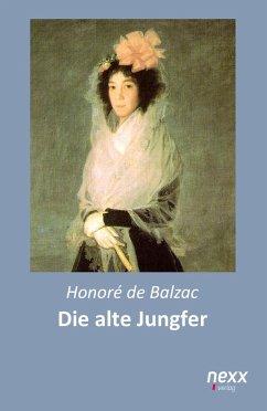 Die alte Jungfer - Balzac, Honoré de